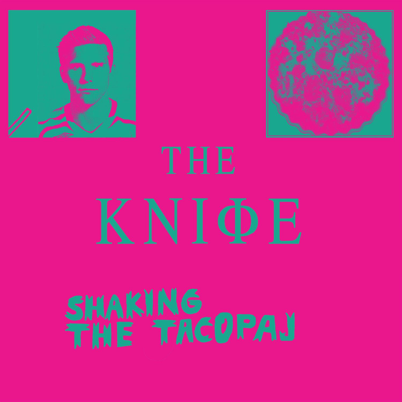 The Knife - Shaking The Tajopaj